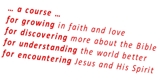 … a course … for growing in faith and love for discovering more about the Bible for understanding the world better for encountering Jesus and His Spirit